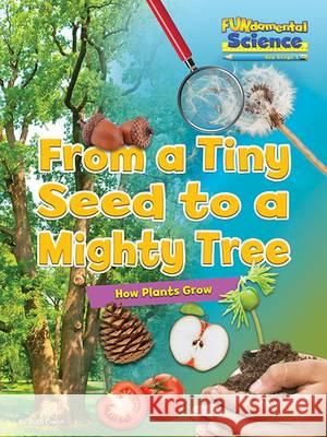 Fundamental Science Key Stage 1: From a Tiny Seed to a Might Ruth Owen 9781910549773 Ruby Tuesday Books