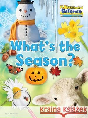 Fundamental Science Key Stage 1: What's the Season? Ruth Owen 9781910549827 Ruby Tuesday Books
