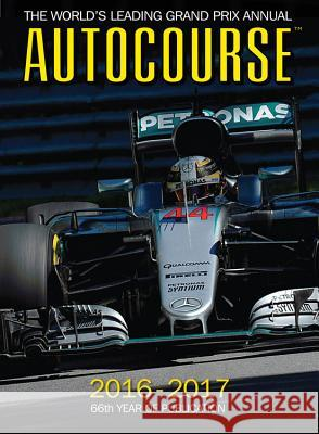 Autocourse 2016-2017: The World's Leading Grand Prix Annual - 66th Year of Publication Tony Dodgins Maurice Hamilton Mark Hughes 9781910584224