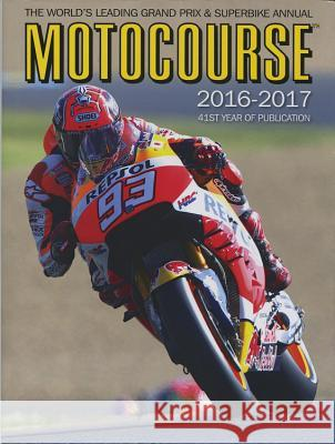 Motocourse 2016-2017 40th Anniversary Edition: The World's Leading Grand Prix & Superbike Annual - 41st Year of Publication Michael Scott Neil Spalding Peter McLaren 9781910584231