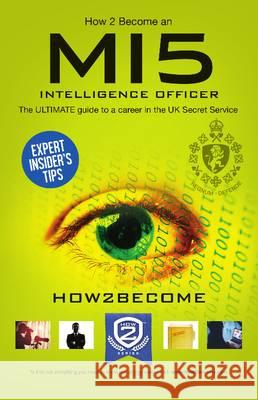How to Become a MI5 Intelligence Officer: The Ultimate Career Guide to Working for MI5 How2Become   9781910602300 How2become Ltd