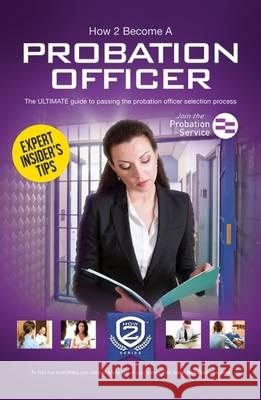How to Become a Probation Officer: the Ultimate Career Guide to Joining the Probation Service How2Become   9781910602447 How2become Ltd