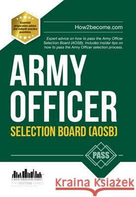Army Officer Selection Board (AOSB) New Selection Process: Pass the Interview with Sample Questions & Answers, Planning Exercises and Scoring Criteria How2Become   9781910602546 How2become Ltd