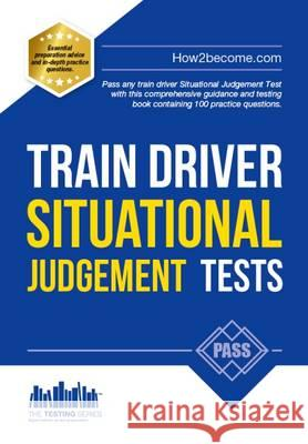 Train Driver Situational Judgement Tests: 100 Practice Questions to Help You Pass Your Trainee Train Driver SJT How2Become   9781910602881 How2become Ltd