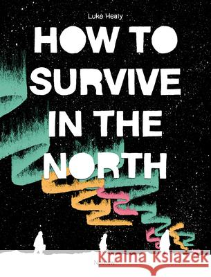 How to Survive in the North Luke Healy 9781910620328