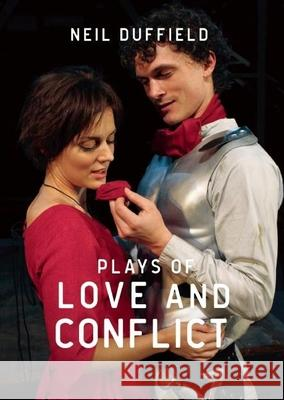Plays of Love and Conflict Neil Duffield 9781910798799 Aurora Metro Press