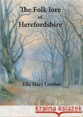 Folk-lore of Herefordshire  Leather, Ella Mary 9781910839294