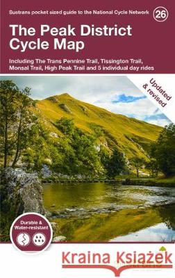 The Peak District Cycle Map 26: Including The Trans Pennine Trail, Tissington Trail, Monsal Trail, High Peak Trail and 5 individual day rides Sustrans   9781910845516