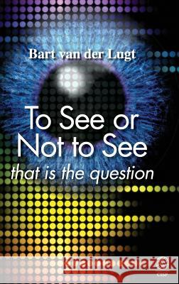To See or Not to See: That Is the Question Bart Va 9781910889633