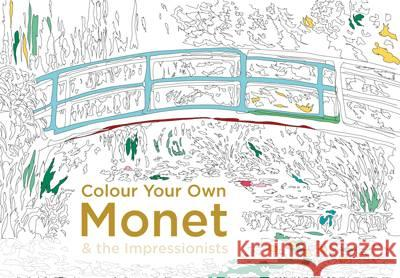 Colour Your Own Monet & the Impressionists   9781910904756