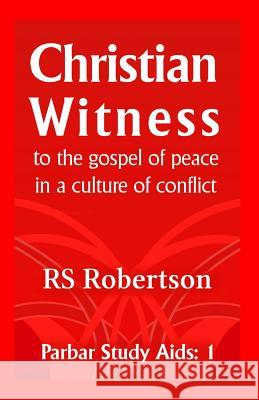 Christian Witness: To the Gospel of Peace in a Culture of Conflict RS Robertson   9781911018094