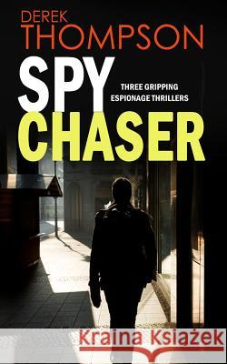 Spy Chaser Three Gripping Espionage Thrillers Derek Thompson 9781911021261