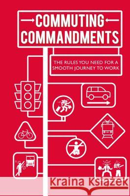 Commuting Commandments: The Rules You Need for a Smooth Journey to Work To Be Announced 9781911026631
