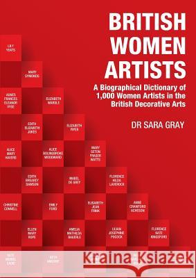 British Women Artists: A Biographical Dictionary of 1,000 Women Artists in the British Decorative Arts Sara Gray 9781911121633