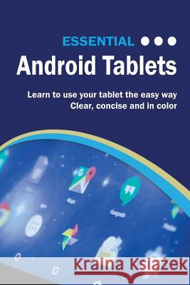 Essential Android Tablets: The Illustrated Guide to Using Your Tablet Kevin Wilson 9781911174523