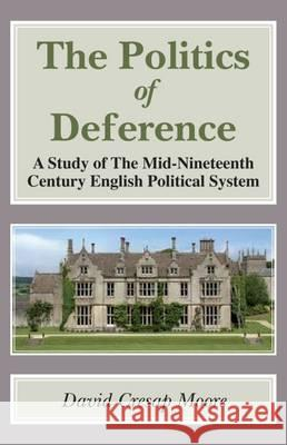 The Politics of Deference: A Study of the Mid-Nineteenth Century British Political System David Cresap Moore   9781911204176