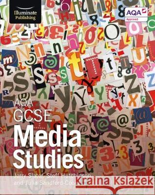 AQA GCSE Media Studies Jerry Slater Steff Hutchinson Julia Sandford-Cooke 9781911208075