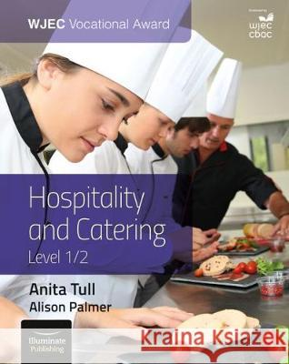 WJEC Vocational Award Hospitality and Catering Level 1/2 Anita Tull Alison Palmer  9781911208648 Illuminate Publishing