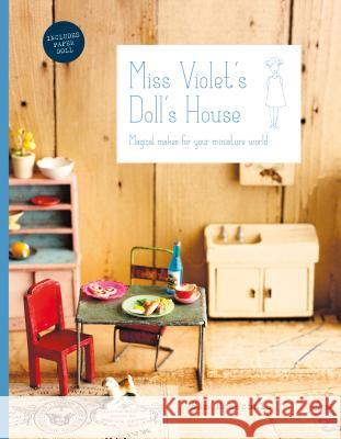 Miss Violet's Doll's House: Magical Makes for Your Miniature World McKechnie, Sam 9781911216131