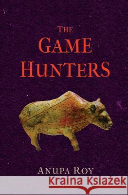 The Game Hunters Anupa Roy 9781911221302