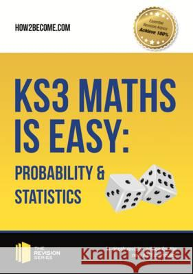 KS3 Maths is Easy: Probability & Statistics. Complete Guidance for the New KS3 Curriculum  How2Become 9781911259282
