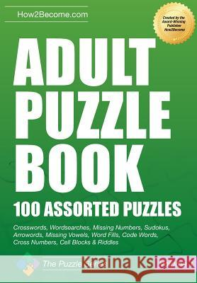 Adult Puzzle Book: 100 Assorted Puzzles How2Become 9781911259886