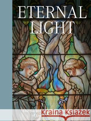 Eternal Light: The Sacred Stained Glass of Louis Comfort Tiffany  9781911282464