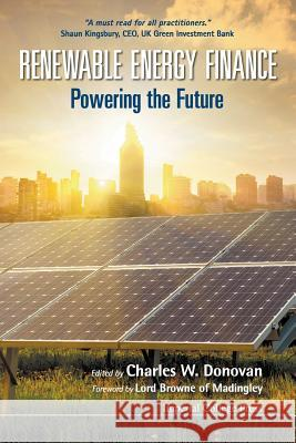 Renewable Energy Finance: Powering the Future Charles W. Donovan 9781911299783
