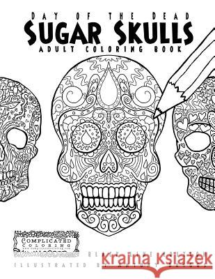 Day of the Dead - Sugar Skulls: Book 1: Adult Coloring Book - Black Line Edition Complicated Coloring Antony Briggs 9781911302186 Complicated Coloring
