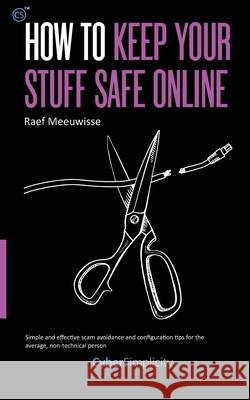 How to Keep Your Stuff Safe Online Raef Meeuwisse 9781911452171