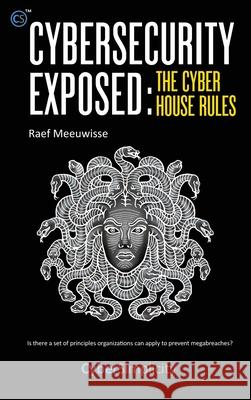 Cybersecurity Exposed: The Cyber House Rules Raef Meeuwisse 9781911452195 Cyber Simplicity Ltd