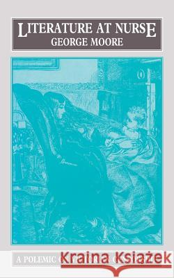 Literature at Nurse A Polemic on Victorian Censorship Moore, George 9781911454199