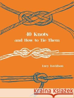 40 Knots and How to Tie Them  Davidson, Lucy 9781911595236