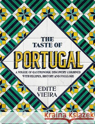 The Taste of Portugal: A Voyage of Gastronomic Discovery Combined with Recipes, History and Folklore. Edite Vieira 9781911621188