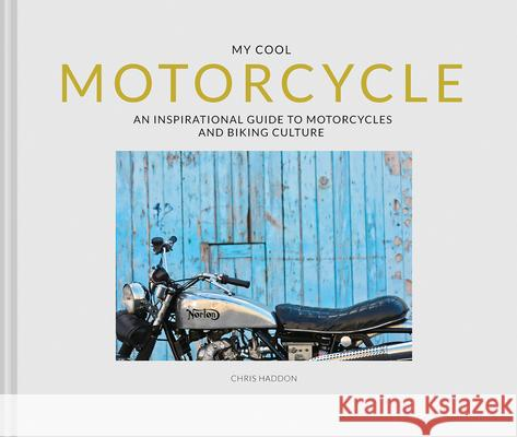 My Cool Motorcycle: An Inspirational Guide to Motorcycles and Biking Culture Chris Haddon 9781911641544