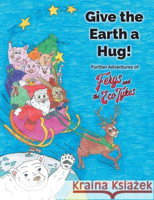 Give the Earth a Hug!: Further Adventures of Ferg and the Eco Tykes Erica Thicket 9781912014330