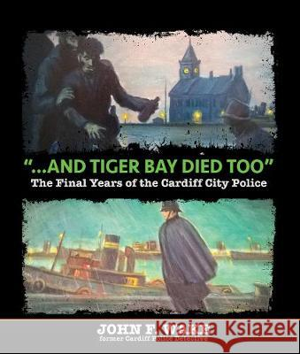 And Tiger Bay Died Too John F. Wake   9781912056484