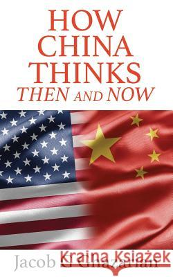 How China Thinks: Then and Now Jacob Ghazarian 9781912262991 Clink Street Publishing