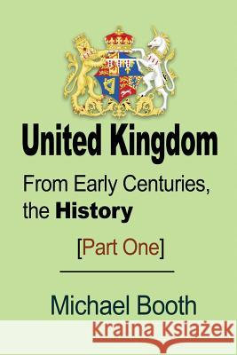 United Kingdom: From Early Centuries, the History Michael Booth 9781912483204