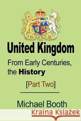 United Kingdom: From Early Centuries, the History Michael Booth 9781912483211