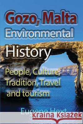 Gozo, Malta Environmental History: People, Culture, Tradition, Travel and Tourism Eugene Hext 9781912483440