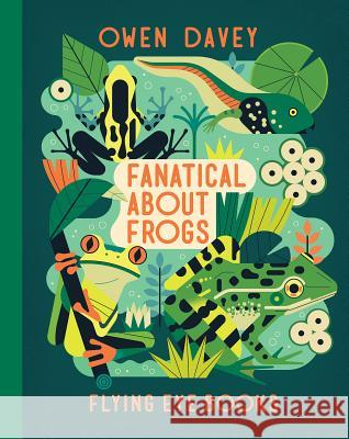 Fanatical about Frogs Owen Davey 9781912497980