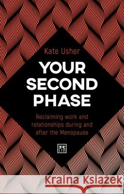 The Six Million Dollar Menopausal Woman : Your Second Life in the World of Work and Beyond Usher Kate 9781912555628