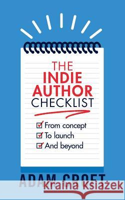 The Indie Author Checklist: From Concept to Launch and Beyond Adam L. Croft 9781912599196