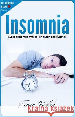 Insomnia: Managing The Stress of Sleep Deprivation: Workbook self help guide to overcome Insomnia for teens and adults who suffe Fiona Welsh 9781912675401