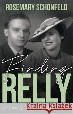 Finding Relly: My Family, the Holocaust and Me (None) Rosemary Schonfeld 9781912676033