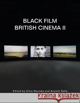 Black Film British Cinema II Clive Nwonka Anamik Saha 9781912685639