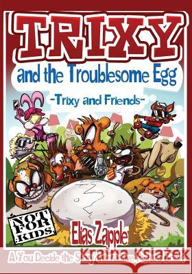 Trixy and the Troublesome Egg: Trixy and Friends Elias Zapple   9781912704330