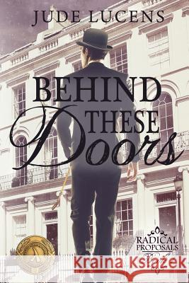 Behind These Doors: Radical Proposals Book 1 Jude Lucens 9781912734016