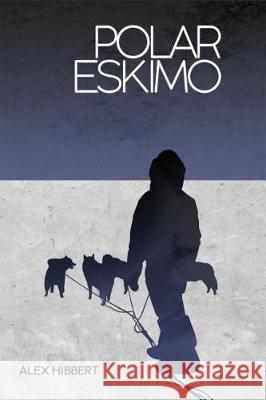Polar Eskimo Alex Hibbert 9781912821006 Tricorn Books